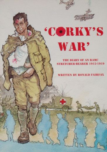 Corky's War - The Diary of an RAMC Stretcher Bearer 1915-1919, by Ronald Fairfax
